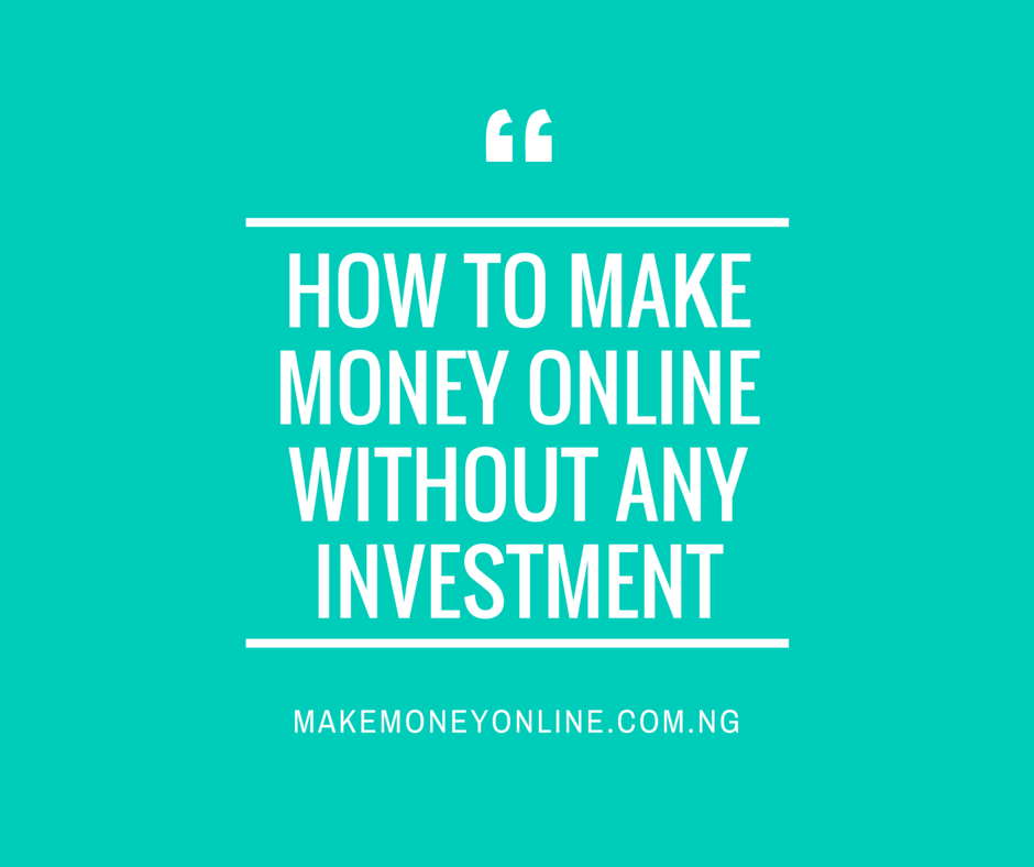 HOW TO MAKE MONEY ONLINE WITHOUT ANY INVESTMENT