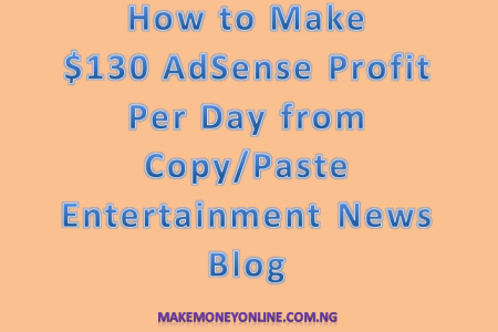 How to Make $130 AdSense Profit Per Day From Copy/Paste Entertainment News Blog