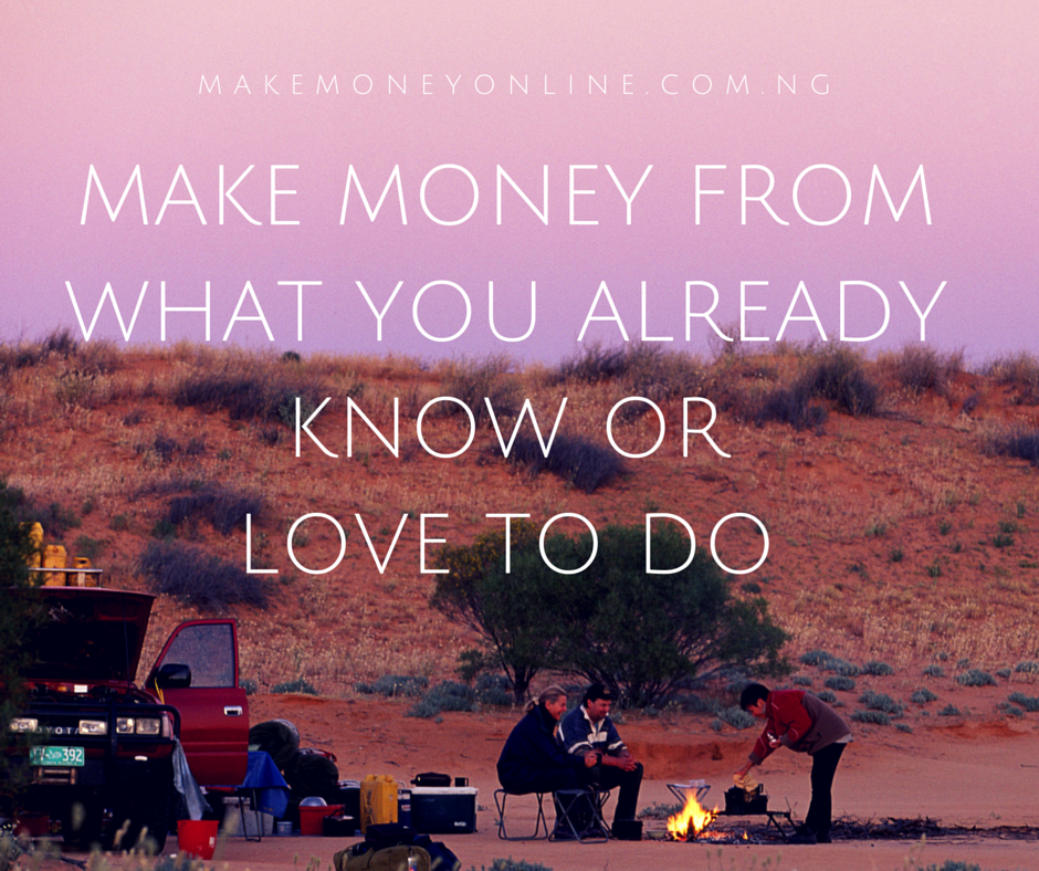 Make Money from What you Already Know and Love to DO