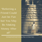 Referring a Friend Could Just be Fun but You May Be Making Money After all