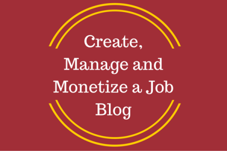 How to Create, Manage and Monetize a Job Blog