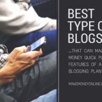 The Best Type of Blog that Can Make Money Quick plus 6 cardinal Features of a Good Blogging Plan