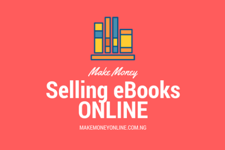 How to Make Money Selling eBooks Online in Nigeria