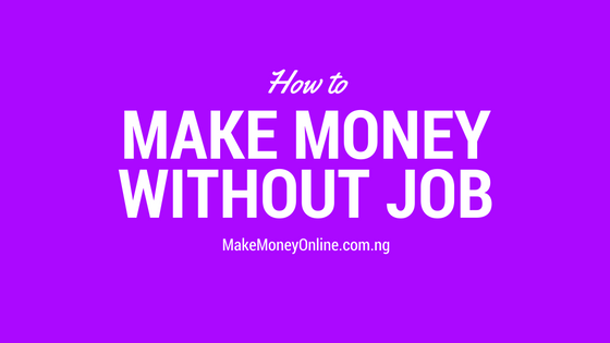 How to Make Money in Nigeria without Job