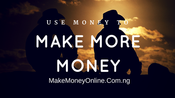 How to Use Money to Make More Money in Nigeria