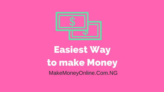 Easiest Way to Make Money in Nigeria Legitimately